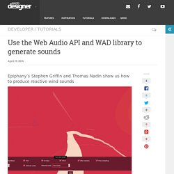 » Use the Web Audio API and WAD library to generate sounds - Web Designer - Defining the internet through beautiful design