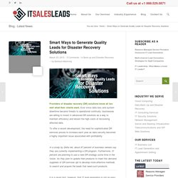 Smart Ways to Generate Quality Leads for Disaster Recovery Solutions