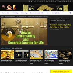 Generate Income by Safely Investing in Gold for Life