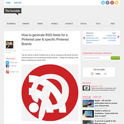 How to generate RSS feeds for a Pinterest user & specific Pinterest Boards - The Sociable - Aurora
