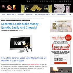 Generate Leads Make Money - Quickly, Easily And Cheaply!