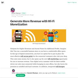 Generate More Revenue with Wi-Fi Monetization – Danish Maniyar – Medium