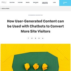 How User-Generated Content can be Used with Chatbots to Convert More Site Visitors - The Pixlee Blog