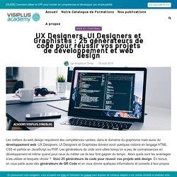 UX Designers, UI Designers et Graphistes : 25 générateurs de code pour réussir vos projets de développement et web design - VISIPLUS academy