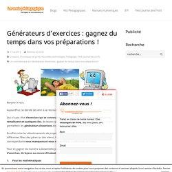 Les générateurs d'exercices:gagner un temps fou dans votre préparationLeWebPédagogique