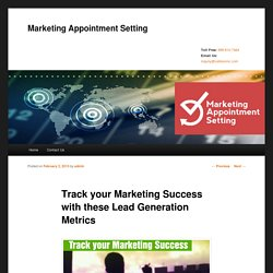Track your Marketing Success with these Lead Generation Metrics