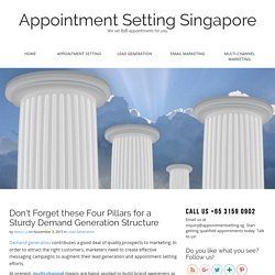 Don't Forget these Four Pillars for a Sturdy Demand Generation Structure - Appointment Setting Singapore