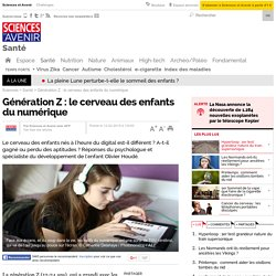 Génération Z : le cerveau des enfants du numérique - Sciencesetavenir.fr