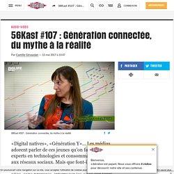 (20+) 56Kast #107 : Génération connectée, du mythe à la réalité