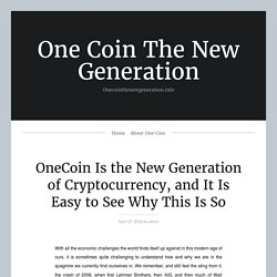 OneCoin Is The New Generation Of Cryptocurrency
