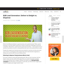 B2B Lead Generation: Deliver to Delight vs. Dispense