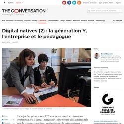 Digital natives (2): lagénérationY, l'entreprise etlepédagogue