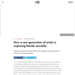 How a new generation of artists is exploring female sexuality