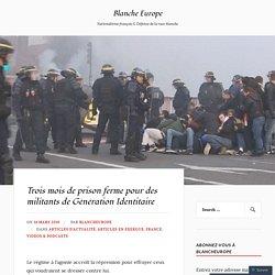 Trois mois de prison ferme pour des militants de Génération Identitaire – Blanche Europe