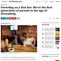 Parenting as a Gen Xer: We're the first generation of parents in the age of iEverything