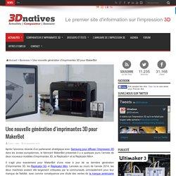 Une nouvelle génération d'imprimantes 3D pour MakerBot