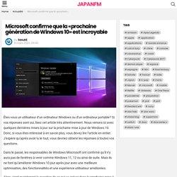Microsoft confirme que la «prochaine génération de Windows 10» est incroyable - JAPANFM