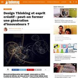 Design Thinking et esprit créatif : peut-on former une génération d'innovateurs ? – Ludovia Magazine