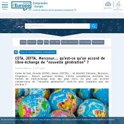 """CETA, JEFTA, Mercosur… qu'est-ce qu'un accord de libre-échange de """"nouvelle génération"""" ? - Commerce international-Toute l'Europe"""