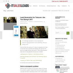 Lead Generation for Telecom: Are You Doing It All?