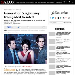 Generation X's journey from jaded to sated
