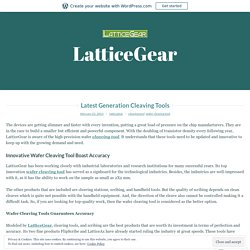 Latest Generation Cleaving Tools – LatticeGear