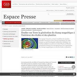 Espace Presse - Étudier sur Terre la génération du champ magnétique à l'intérieur des étoiles et des planètes