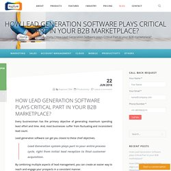 How Lead Generation Software plays Critical Part in your B2B marketplace?
