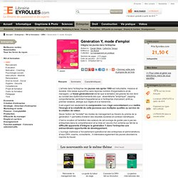 Livre Génération Y, mode d'emploi - D. Ollivier, C. Tanguy - Intégrez les jeunes dans l'entreprise