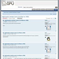 Optimisation window cache L2 et Ram en .REG - Systèmes d'exploitation et logiciels - FORUM generation gpu