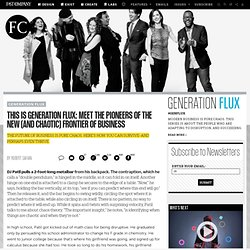 This Is Generation Flux: Meet The Pioneers Of The New (And Chaotic) Frontier Of Business