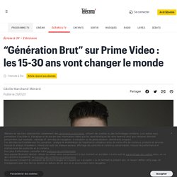 """""""Génération Brut"""" sur Prime Video : les 15-30 ans vont changer le monde"""