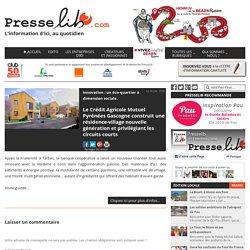 Le Crédit Agricole Mutuel Pyrénées Gascogne construit une résidence-village nouvelle génération et privilégiant les circuits courts