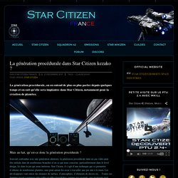 La génération procédurale dans Star Citizen kezako ?