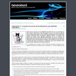 Génération Y : Le point de vue du rat de laboratoire, par Mathil