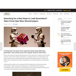 Searching for a New Hope in Lead Generation? Take it from Star Wars Stormtroopers