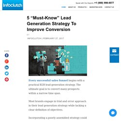 "5 ""Must-Know"" Lead Generation Strategy To Improve Conversion"
