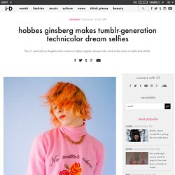 hobbes ginsberg makes tumblr-generation technicolor dream selfies