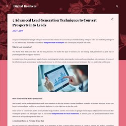 5 Advanced Lead Generation Techniques to Convert Prospects into Leads
