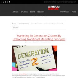 Marketing to Generation Z starts by unlearning traditional marketing principles