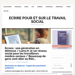 Ecrans : une génération en détresse / Lum1.fr, le 1er réseau social pour les travailleurs médico-sociaux / Beaucoup de gens vont aller au RSA...