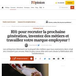 RH: pour recruter la prochaine génération, inventez des métiers et travaillez votre marque employeur ! – Economie