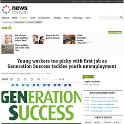 Young workers too picky with first job as Generation Success tackles youth unemployment