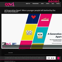 A Generation Apart: Were younger people left behind by the EU referendum? - CoVi – Common Vision UK