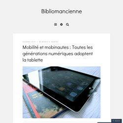 Mobilité et mobinautes : Toutes les générations numériques adoptent la tablette