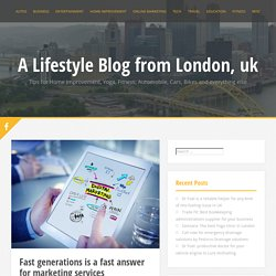 Fast generations is a fast answer for marketing services - A Lifestyle Blog from London, uk