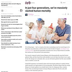In just four generations, we've massively slashed human mortality