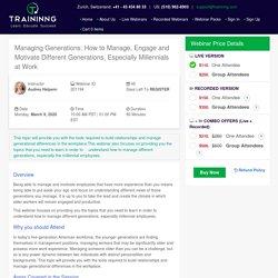 Managing Generations, Motivate Different Generations, Millennials at Work- 2020