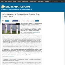 "U-Plug Generator: A Portable Magnet Powered ""Free Energy"" Device"