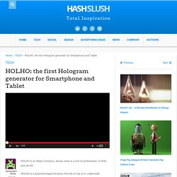 HOLHO: the first Hologram generator for Smartphone and Tablet - Hashslush